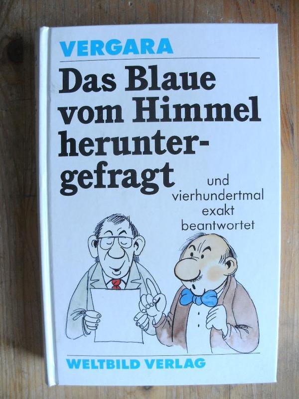 VERGARA-WELTBILD-WARUM IST ZUCKER SÜß-WIEVIEL WIEGT DIE LUFT-DAS BLAUE VOM HIMMEL HERUNTERGEFRAGT - Fürth Nordstadt - Angeboten werden drei Bücher aus dem Weltbildverlag von William C. Vergara: DAS BLAUE VOM HIMMEL HERUNTERGEFRAGT UND VIERHUNDERTMAL EXAKT BEANTWORTET(1993; mit Abbildungen;über 350 Seiten;mit Stich wörterverzeichnis; mit Fragenverzei - Fürth Nordstadt